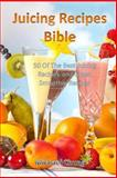 Juicing Recipes Bible: 50 of the Best Juicing Recipes and Green Smoothie Recipes, Michael Chung, 1492297283