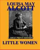 Little Women - Large Print Edition, Louisa May Alcott, 1492747289