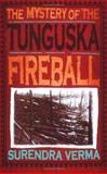 The Mystery of the Tunguska Fireball, Surendre M. Verma, 1840467282
