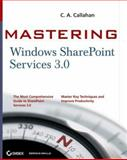 Mastering Windows SharePoint Services 3. 0, C. A. Callahan, 0470127287