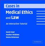 Cases in Medical Ethics and Law : An Interactive Tutorial, Lloyd, David and Widdows, Heather, 0521537282
