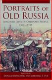 Portraits of Old Russia : Imagined Lives of Ordinary People, 1300-1745, Donald Ostrowski, 0765627280
