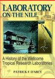 Laboratory on the Nile : A History of the Wellcome Tropical Research Laboratories, D'Arcy, Patrick F., 0789007282