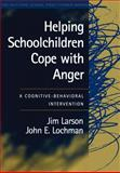 Helping Schoolchildren Cope with Anger : A Cognitive-Behavioral Intervention, Larson, Jim and Lochman, John E., 1572307285
