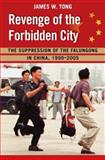 Revenge of the Forbidden City : The Suppression of the Falungong in China, 1999-2005, Tong, James, 0195377281