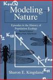 Modeling Nature : Episodes in the History of Population Ecology, Kingsland, Sharon E., 0226437280