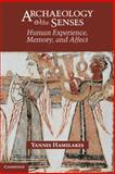 Senses, Memory and the Body in Archaeology, Hamilakis, Yannis, 0521837286