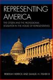 Representing America : The Citizen and the Professional Legislator in the House of Representatives, Herrick, Rebekah and Fisher, Samuel H., III, 0739117289