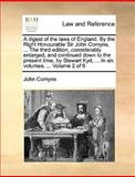 A Digest of the Laws of England by the Right Honourable Sir John Comyns, the Third Edition, Considerably Enlarged, and Continued down to the Pres, John Comyns, 1140897284