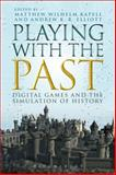 Playing with the Past : Digital Games and the Simulation of History, , 1623567289