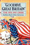 'Goodbye, Great Britain' : The 1976 IMF Crisis, Burk, Kathleen and Cairncross, Alec, 0300057288