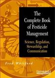 The Complete Book of Pesticide Management : Science, Regulation, Stewardship, and Communication, Whitford, Fred, 0471407283