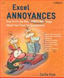 Excel Annoyances : How to Fix the Most Annoying Things about Your Favorite Spreadsheet, Frye, Curtis D., 0596007280