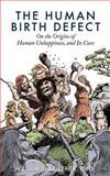 The Human Birth Defect, William J., William Kelleher,, 1470007282