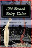 Old French Fairy Tales, Comtesse Segur, 147932728X