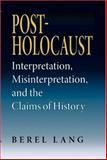 Post-Holocaust : Interpretation, Misinterpretation, and the Claims of History, Lang, Berel, 0253217288