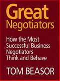 Great Negotiators : How the Most Successful Business Negotiators Think and Behave, Beasor, Tom, 0566087286