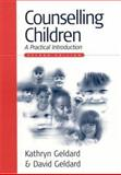 Counselling Children : A Practical Introduction, Geldard, David and Geldard, Kathryn, 0761947280