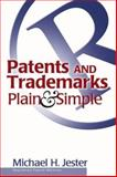 Patents and Trademarks Plain and Simple, Michael H. Jester, 1564147282