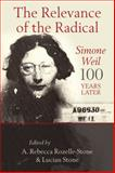 Relevance of the Radical : Simone Weil 100 Years Later, Rozelle-Stone, A. Rebecca, 0567517284