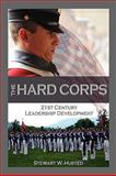 The Hard Corps : 21st Century Leadership Development, Husted, Steward W., 0982017286