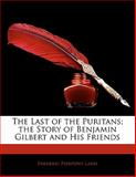 The Last of the Puritans; the Story of Benjamin Gilbert and His Friends, Frederic Pierpont Ladd, 1141477289