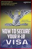 How to Secure Your H-1B Visa, James A. Bach and Robert G. Werner, 1430247282