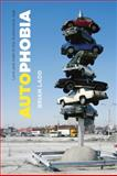Autophobia : Love and Hate in the Automotive Age, Ladd, Brian, 0226467295
