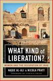 What Kind of Liberation? - Women and the Occupation of Iraq, Al-Ali, Nadje and Pratt, Nicola, 0520257294