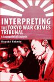 Interpreting the Tokyo War Crimes Tribunal : A Sociopolitical Analysis, Takeda, Kayoko, 0776607294