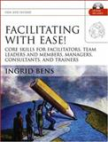 Facilitating with Ease! : Core Skills for Facilitators, Team Leaders and Members, Managers, Consultants, and Trainers, Bens, Ingrid M., 0787977292