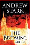 The Becoming, Andrew Stark, 1462677290