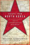 Escape from North Korea, Melanie Kirkpatrick, 1594037299