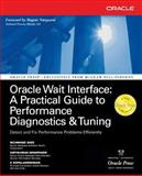 Oracle Wait Interface - A Practical Guide to Performance Diagnostics and Tuning, Deshpande, Kirtikumar and Shee, Richmond, 007222729X