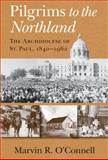 Pilgrims to the Northland : The Archdiocese of St. Paul, 1840-1962, O'Connell, Marvin R., 0268037299