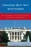 Cracked but Not Shattered : Hilary Rodham Clinton's Unsuccessful Campaign for the Presidency, Sheckels, Theodore F., 0739137298