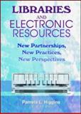 Libraries and Electronic Resources : New Partnerships, New Practices, New Perspectives, Pamela Higgins, 0789017296