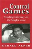 Control Games : Avoiding Intimacy on the Singles Scene, Alper, Gerald, 1568217293