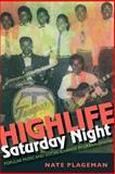 Highlife Saturday Night : Popular Music and Social Change in Urban Ghana, Plageman, Nathan, 0253007291