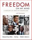 Freedom on My Mind : A History of African Americans, with Documents, Bay, Mia and White, Deborah Gray, 0312197292