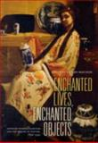 Enchanted Lives, Enchanted Objects : American Women Collectors and the Making of Culture, 1800-1940, Macleod, Dianne Sachko, 0520237293