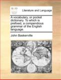 A Vocabulary, or Pocket Dictionary to Which Is Prefixed, a Compendious Grammar of the English Language, John Baskerville, 1140737295