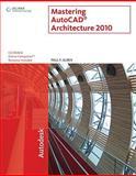 Mastering AutoCAD Architecture 2010, Aubin, Paul F., 143905729X