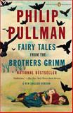 Fairy Tales from the Brothers Grimm, Philip Pullman, 0143107291