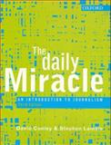 The Daily Miracle : An Introduction to Journalism, Conley, David and Lamble, Stephen, 0195517296