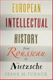 European Intellectual History from Rousseau to Nietzsche, Turner, Frank M., 0300207298