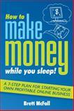 How to Make Money While You Sleep!, Brett McFall, 0731407296