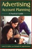 Advertising Account Planning : A Practical Guide, Kelley, Larry D. and Jugenheimer, Donald W., 0765617293