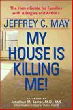 My House Is Killing Me! : The Home Guide for Families with Allergies and Asthma, May, Jeffrey C., 0801867290