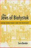 The Jews of Bialystok During World War II and the Holocaust, Bender, Sara, 1584657294